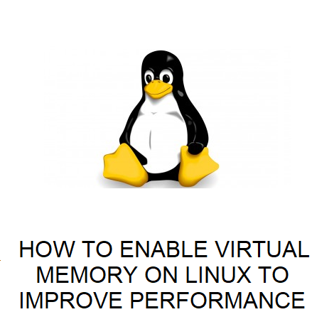 HOW TO ENABLE VIRTUAL MEMORY ON LINUX TO IMPROVE PERFORMANCE