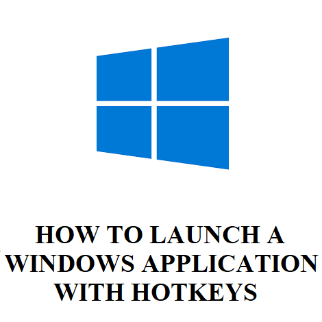 HOW TO LAUNCH A WINDOWS APPLICATION WITH HOTKEYS
