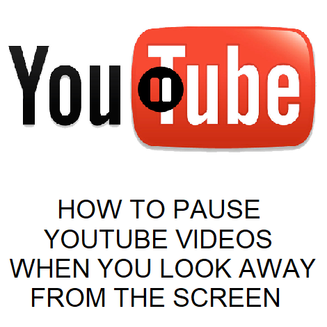 HOW TO PAUSE YOUTUBE VIDEOS WHEN YOU LOOK AWAY FROM THE SCREEN