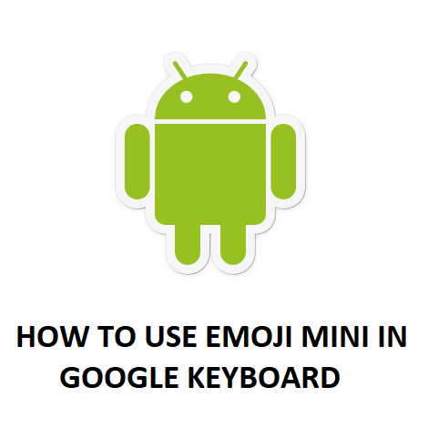 HOW TO USE EMOJI MINI IN GOOGLE KEYBOARD