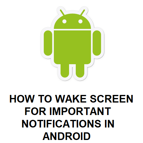 HOW TO WAKE SCREEN FOR IMPORTANT NOTIFICATIONS IN ANDROID