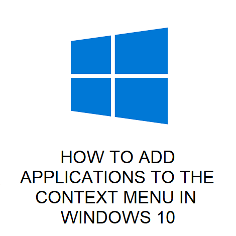 HOW TO ADD APPLICATIONS TO THE CONTEXT MENU IN WINDOWS 10