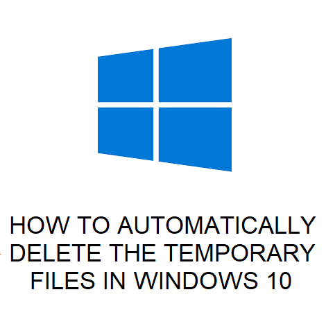 HOW TO AUTOMATICALLY DELETE THE TEMPORARY FILES IN WINDOWS 10
