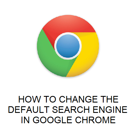 HOW TO CHANGE THE DEFAULT SEARCH ENGINE IN GOOGLE CHROME