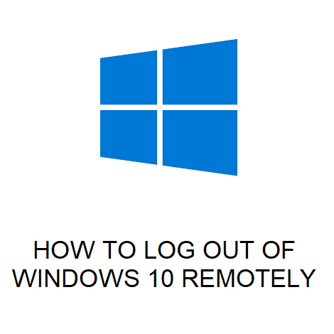 HOW TO LOG OUT OF WINDOWS 10 REMOTELY