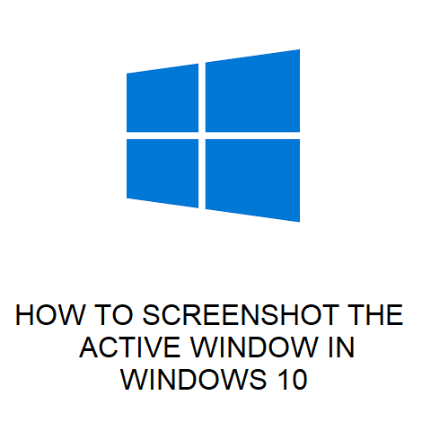 HOW TO SCREENSHOT THE ACTIVE WINDOW IN WINDOWS 10