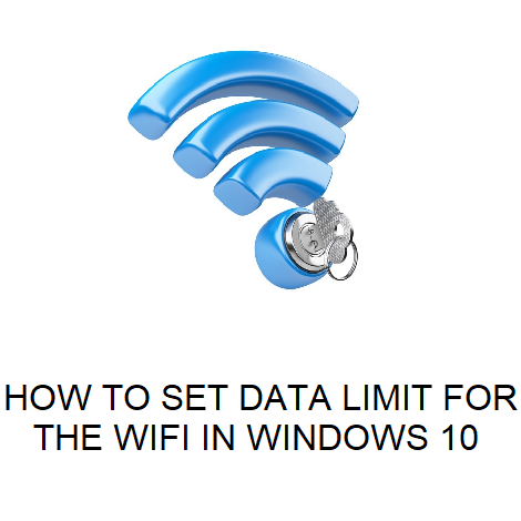 HOW TO SET DATA LIMIT FOR THE WIFI IN WINDOWS 10