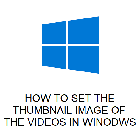 HOW TO SET THE THUMBNAIL IMAGE OF THE VIDEOS IN WINODWS 10