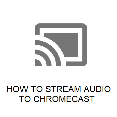 HOW TO STREAM AUDIO TO CHROMECAST