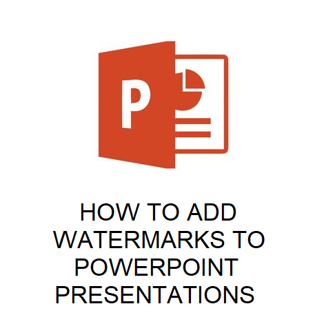 HOW TO ADD WATERMARKS TO POWERPOINT PRESENTATIONS