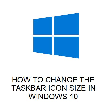 HOW TO CHANGE THE TASKBAR ICON SIZE IN WINDOWS 10