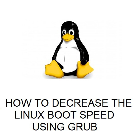 HOW TO DECREASE THE LINUX BOOT SPEED USING GRUB