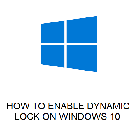 HOW TO ENABLE DYNAMIC LOCK ON WINDOWS 10