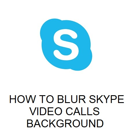 HOW TO BLUR SKYPE VIDEO CALLS BACKGROUND