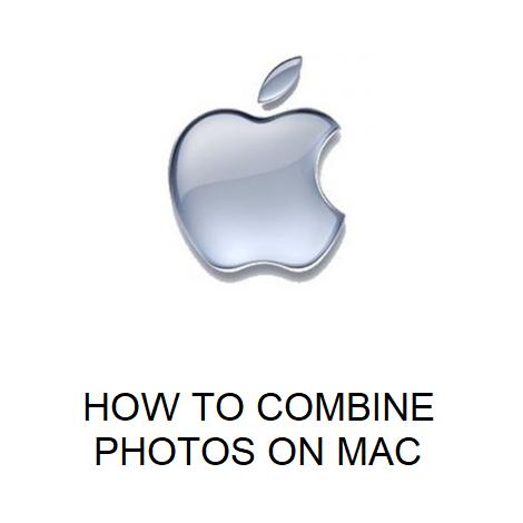 HOW TO COMBINE PHOTOS ON MAC