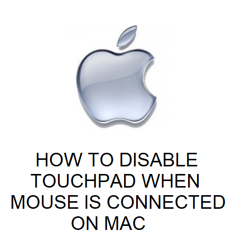 HOW TO DISABLE TOUCHPAD WHEN MOUSE IS CONNECTED ON MAC