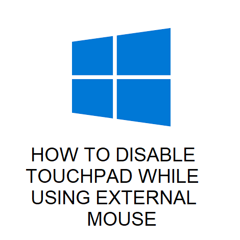 HOW TO DISABLE TOUCHPAD WHILE USING EXTERNAL MOUSE