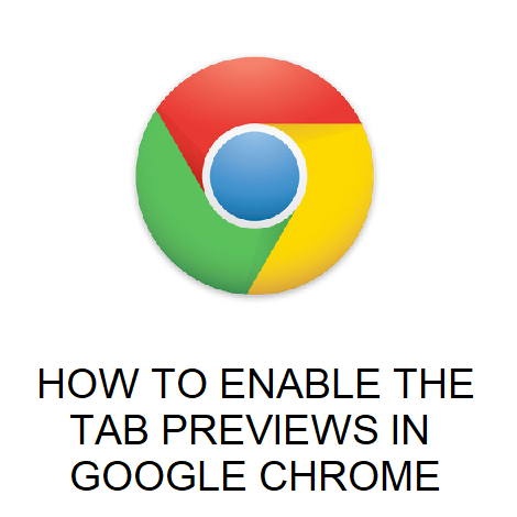 HOW TO ENABLE THE TAB PREVIEWS IN GOOGLE CHROME