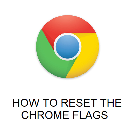 HOW TO RESET THE CHROME FLAGS