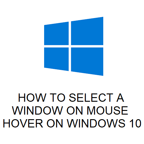 HOW TO SELECT A WINDOW ON MOUSE HOVER ON WINDOWS 10