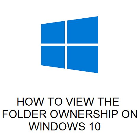 HOW TO VIEW THE FOLDER OWNERSHIP ON WINDOWS 10