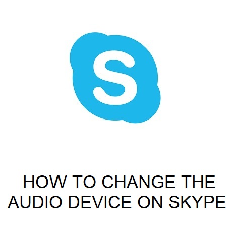 HOW TO CHANGE THE AUDIO DEVICE ON SKYPE