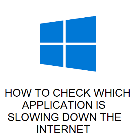 HOW TO CHECK WHICH APPLICATION IS SLOWING DOWN THE INTERNET