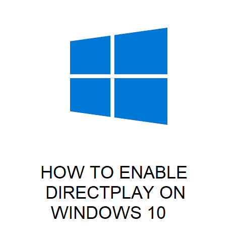 HOW TO ENABLE DIRECTPLAY ON WINDOWS 10