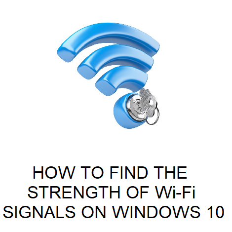 HOW TO FIND THE STRENGTH OF Wi-Fi SIGNALS ON WINDOWS 10
