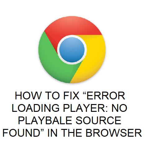 "HOW TO FIX ""ERROR LOADING PLAYER: NO PLAYBALE SOURCE FOUND"" IN THE BROWSER"