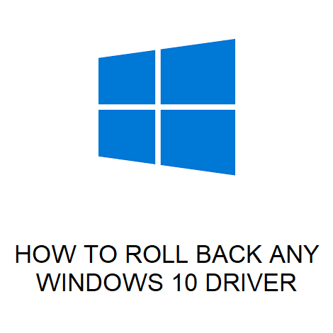 HOW TO ROLL BACK ANY WINDOWS 10 DRIVER