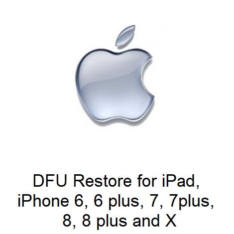 DFU Restore for iPad, iPhone 6, 6 plus, 7, 7plus, 8, 8 plus and X