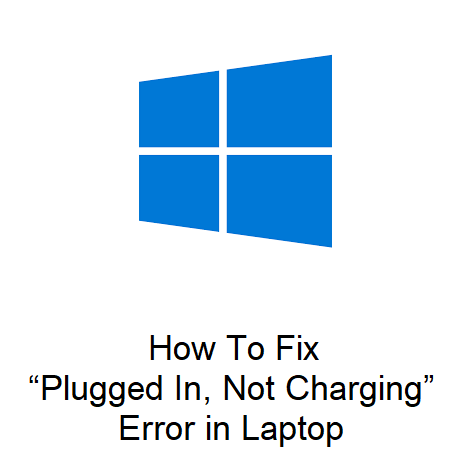 "How To Fix ""Plugged In, Not Charging"" Error in Laptop"