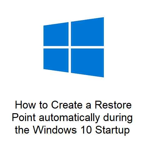 How to Create a Restore Point automatically during the Windows 10 Startup