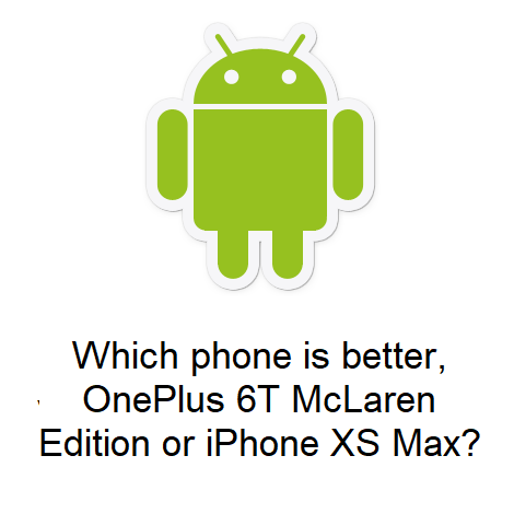 Which phone is better, OnePlus 6T McLaren Edition or iPhone XS Max?