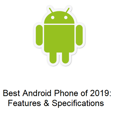 Best Android Phone of 2019: Features & Specifications
