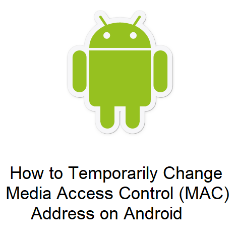 How to Temporarily Change Media Access Control (MAC) Address on Android