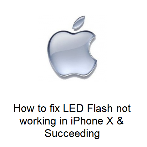 How to fix LED Flash not working in iPhone X & Succeeding