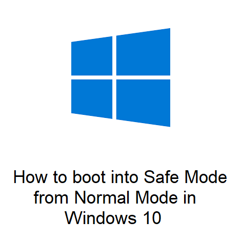How to boot into Safe Mode from Normal Mode in Windows 10