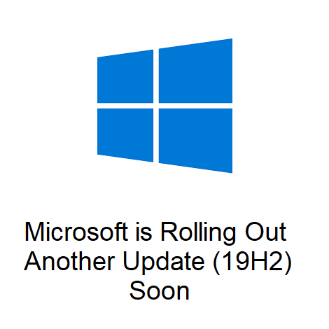 Microsoft is Rolling Out Another Update (19H2) Soon