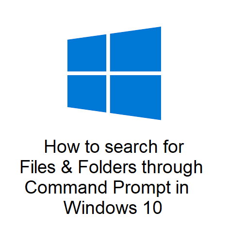 How to search for Files & Folders through Command Prompt in Windows 10