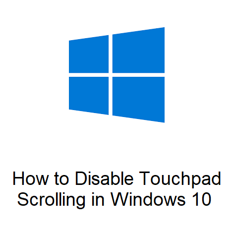 How to Disable Touchpad Scrolling in Windows 10