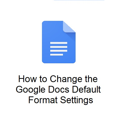 How to Change the Google Docs Default Format Settings