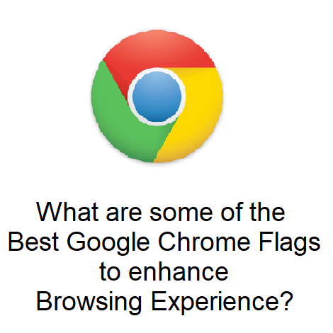 What are some of the Best Google Chrome Flags to enhance Browsing Experience?