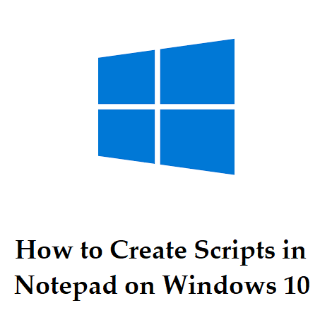 How to Create Scripts in Notepad on Windows 10