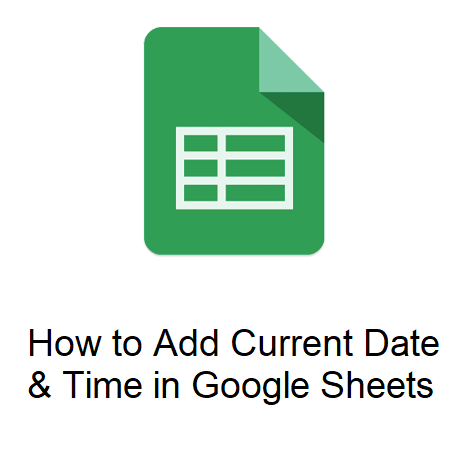 How to Add Current Date & Time in Google Sheets