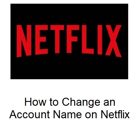 How to Change an Account Name on Netflix