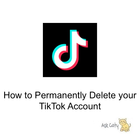 How to Permanently Delete your TikTok Account