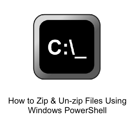 How to Zip & Un-zip Files Using Windows PowerShell