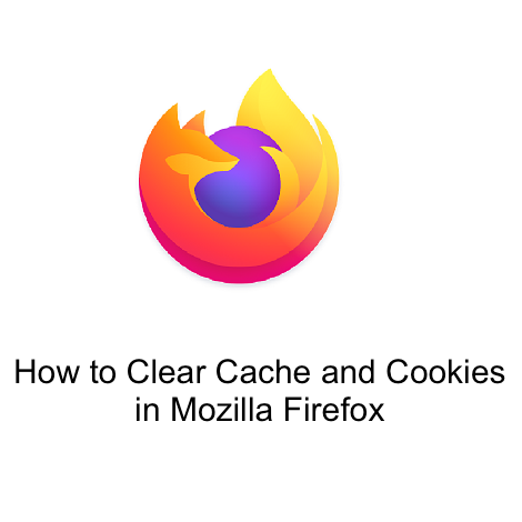 How to Clear Cache and Cookies in Mozilla Firefox